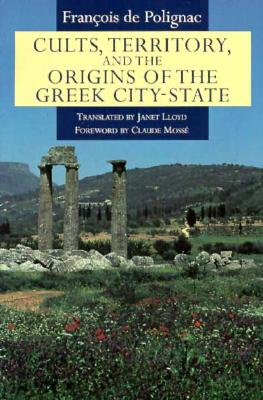 Cults, Territory, and the Origins of the Greek City-State By Polignac, Francois De/ Lloyd, Janet (TRN)
