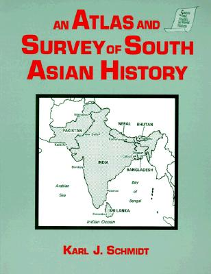 An Atlas and Survey of South Asian History By Schmidt, Karl J.